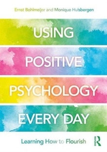 Using Positive Psychology Every Day : Learning How to Flourish, Paperback / softback Book