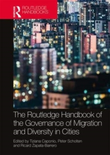 The Routledge Handbook of the Governance of Migration and Diversity in Cities, Hardback Book