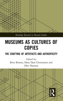 Museums as Cultures of Copies : The Crafting of Artefacts and Authenticity, Hardback Book