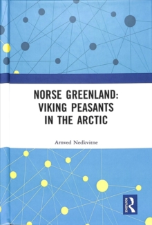 Norse Greenland: Viking Peasants in the Arctic, Hardback Book