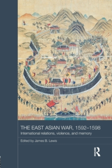 The East Asian War, 1592-1598 : International Relations, Violence and Memory, Paperback / softback Book