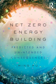 Net Zero Energy Building : Predicted and Unintended Consequences, Paperback / softback Book