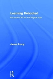 Learning Rebooted : Education Fit for the Digital Age, Hardback Book