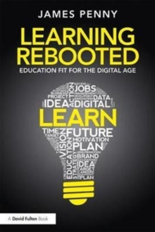 Learning Rebooted : Education Fit for the Digital Age, Paperback / softback Book