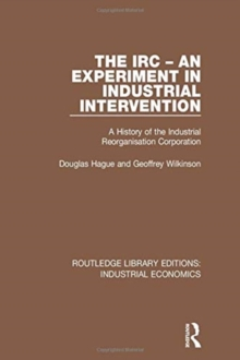 The IRC - An Experiment in Industrial Intervention : A History of the Industrial Reorganisation Corporation, Paperback / softback Book