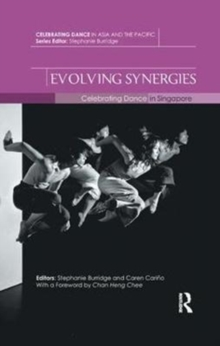 Evolving Synergies : Celebrating Dance in Singapore, Paperback / softback Book