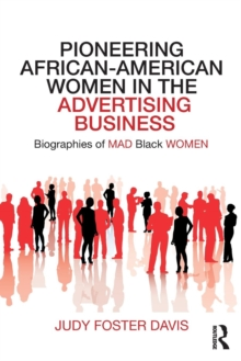 Pioneering African-American Women in the Advertising Business : Biographies of MAD Black WOMEN, Paperback / softback Book