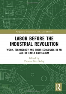 Labor Before the Industrial Revolution : Work, Technology and their Ecologies in an Age of Early Capitalism, Hardback Book