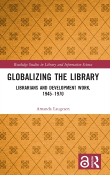 Globalizing the Library : Librarians and Development Work, 1945-1970, Hardback Book
