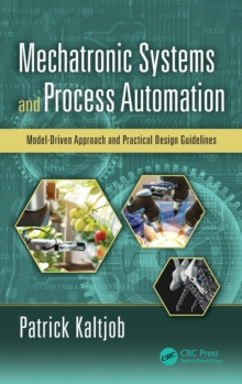 Mechatronic Systems and Process Automation : Model-Driven Approach and Practical Design Guidelines, Hardback Book
