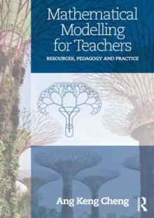 Mathematical Modelling for Teachers : Resources, Pedagogy and Practice, Paperback / softback Book