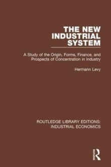 The New Industrial System : A Study of the Origin, Forms, Finance, and Prospects of Concentration in Industry, Paperback / softback Book