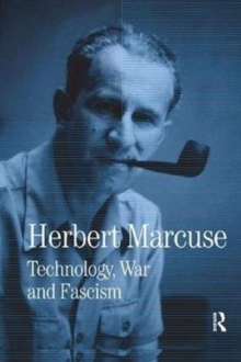 Technology, War and Fascism : Collected Papers of Herbert Marcuse, Volume 1, Paperback / softback Book