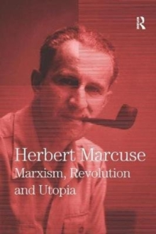 Marxism, Revolution and Utopia : Collected Papers of Herbert Marcuse, Volume 6, Paperback / softback Book