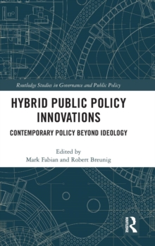 Hybrid Public Policy Innovations : Contemporary Policy Beyond Ideology, Hardback Book