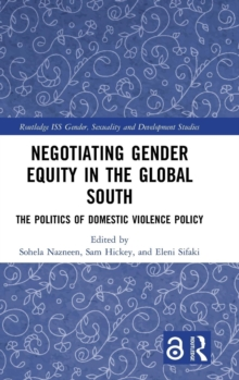 Negotiating Gender Equity in the Global South : The Politics of Domestic Violence Policy, Hardback Book