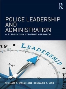 Police Leadership and Administration : A 21st-Century Strategic Approach, Paperback / softback Book