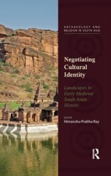 Negotiating Cultural Identity : Landscapes in Early Medieval South Asian History, Paperback / softback Book