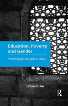 Education, Poverty and Gender : Schooling Muslim Girls in India, Paperback / softback Book