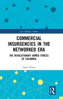 Commercial Insurgencies in the Networked Era : The Revolutionary Armed Forces of Colombia, Hardback Book