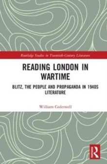 Reading London in Wartime : Blitz, the People and Propaganda in 1940s Literature, Hardback Book