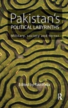Pakistan's Political Labyrinths : Military, society and terror, Paperback / softback Book