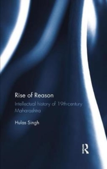 Rise of Reason : Intellectual history of 19th-century Maharashtra, Paperback / softback Book