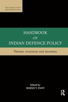 Handbook of Indian Defence Policy : Themes, Structures and Doctrines, Paperback Book