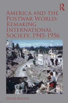 America and the Postwar World: Remaking International Society, 1945-1956, Paperback Book