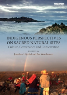 Indigenous Perspectives on Sacred Natural Sites : Culture, Governance and Conservation, Paperback / softback Book