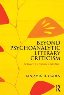 Beyond Psychoanalytic Literary Criticism : Between Literature and Mind, Paperback Book