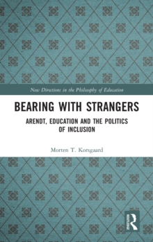 Bearing with Strangers : Arendt, Education and the Politics of Inclusion, Hardback Book