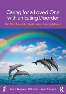 Caring for a Loved One with an Eating Disorder : The New Maudsley Skills-Based Training Manual, Paperback / softback Book