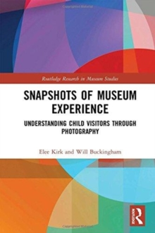 Snapshots of Museum Experience : Understanding Child Visitors Through Photography, Hardback Book