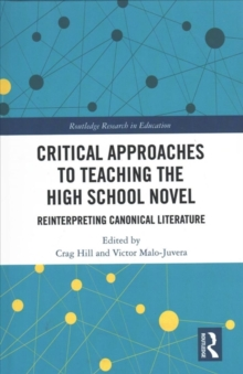 Critical Approaches to Teaching the High School Novel : Reinterpreting Canonical Literature, Hardback Book
