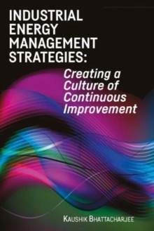 Industrial Energy Management Strategies : Creating a Culture of Continuous Improvement, Other book format Book