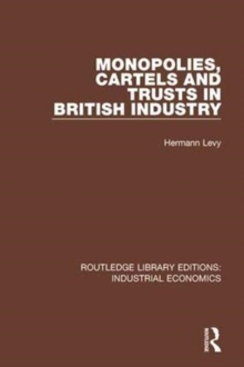 Monopolies, Cartels and Trusts in British Industry, Paperback / softback Book