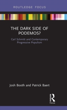 The Dark Side of Podemos? : Carl Schmitt and Contemporary Progressive Populism, Hardback Book