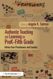 Authentic Teaching and Learning for PreK-Fifth Grade : Advice from Practitioners and Coaches, Paperback Book