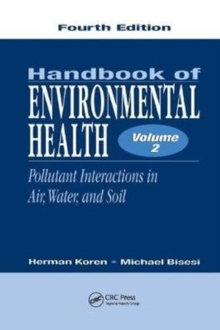 Handbook of Environmental Health, Fourth Edition, Volume II : Pollutant Interactions in Air, Water, and Soil, Paperback / softback Book