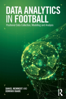 Data Analytics in Football : Positional Data Collection, Modelling and Analysis, Paperback / softback Book