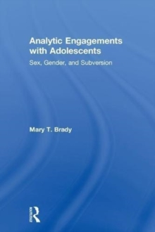 Analytic Engagements with Adolescents : Sex, Gender, and Subversion, Hardback Book