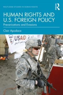 Human Rights and US Foreign Policy : Prevarications and Evasions, Paperback / softback Book