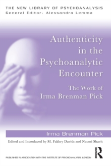 Authenticity in the Psychoanalytic Encounter : The Work of Irma Brenman Pick, Paperback Book