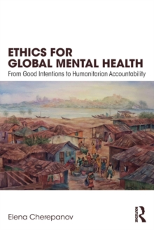 Ethics for Global Mental Health : From Good Intentions to Humanitarian Accountability, Paperback / softback Book