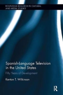 Spanish-Language Television in the United States : Fifty Years of Development, Paperback / softback Book