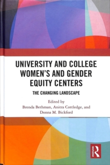 University and College Women's and Gender Equity Centers : The Changing Landscape, Hardback Book