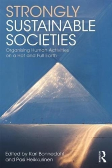 Strongly Sustainable Societies : Organising Human Activities on a Hot and Full Earth, Paperback / softback Book
