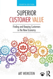 Superior Customer Value : Finding and Keeping Customers in the Now Economy, Paperback / softback Book
