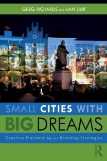 Small Cities with Big Dreams : Creative Placemaking and Branding Strategies, Paperback / softback Book